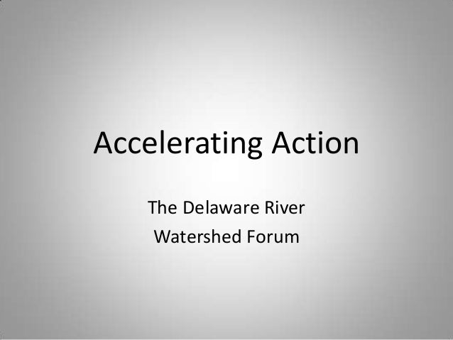 Accelerating Action The Delaware River Watershed Forum