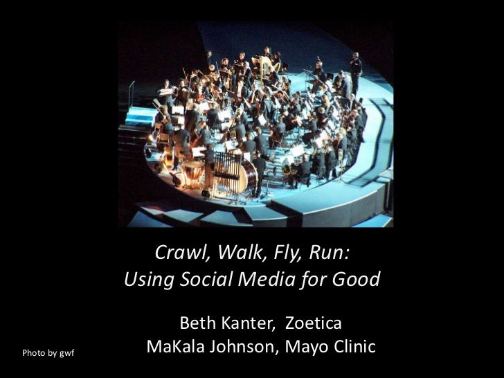 Crawl, Walk, Fly, Run:Using Social Media for Good<br />Beth Kanter,  Zoetica<br />MaKala Johnson, Mayo Clinic<br />Photo b...