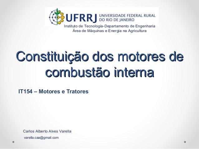 Constituição dos motores deConstituição dos motores de combustão internacombustão interna Instituto de Tecnologia-Departam...