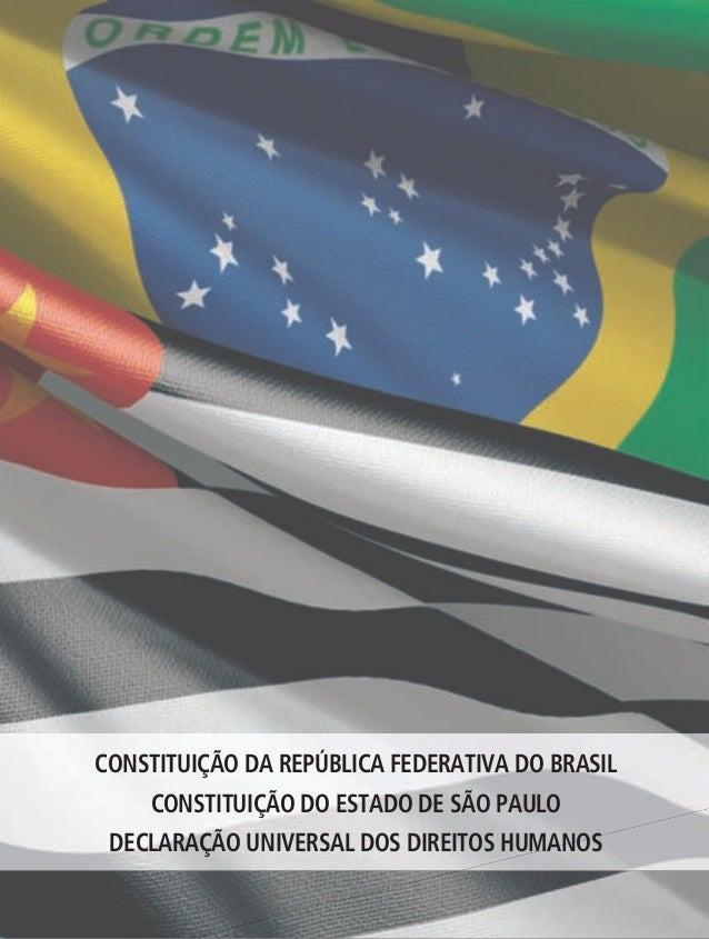Constituição da RepúbliCa FedeRativa do bRasildeClaRação univeRsal dos diReitos HumanosConstituição do estado de são paulo...