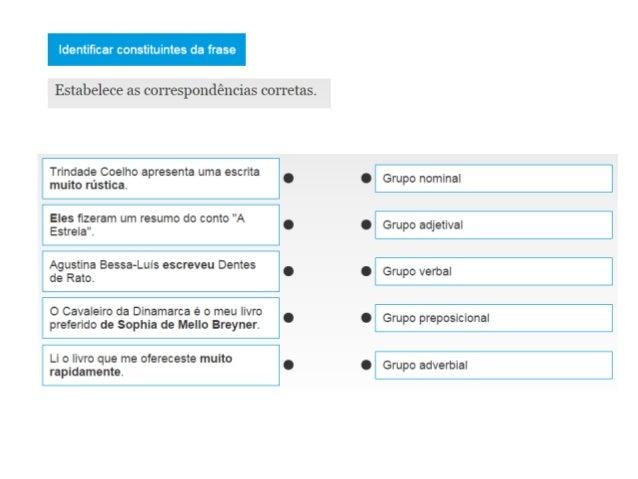 Identiñcar constituintes da frase  Estabelece as correspondências corretas.   Trindade Coelho apresenta uma escrita .  mui...
