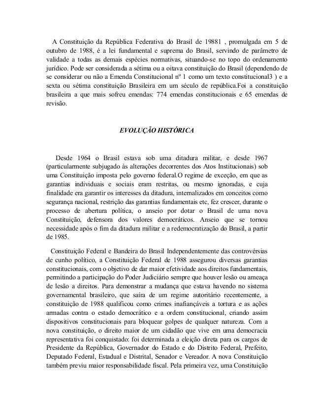 A Constituição da República Federativa do Brasil de 19881 , promulgada em 5 de  outubro de 1988, é a lei fundamental e sup...