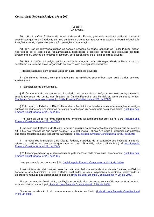 Constituição Federal (Artigos 196 a 200) Seção II DA SAÚDE Art. 196. A saúde é direito de todos e dever do Estado, garanti...