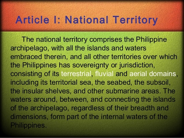 national territory comprises of the philippine The national territory comprises the philippine archipelago, with all the islands and waters embraced therein, and all the other territories belonging to the philippines by historic or legal title, including the territorial sea, the air space.