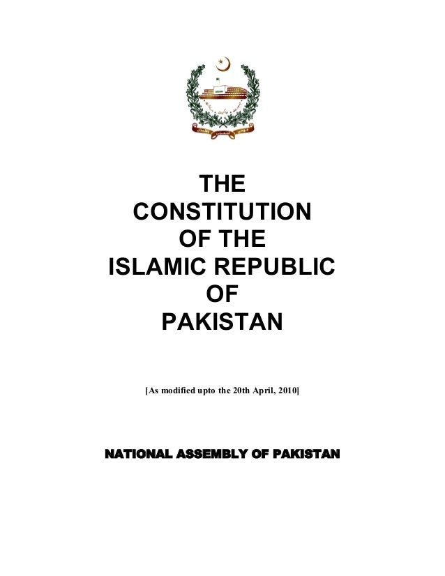 THE CONSTITUTION OF THE ISLAMIC REPUBLIC OF PAKISTAN [As modified upto the 20th April, 2010] NATIONAL ASSEMBLY OF PAKISTAN