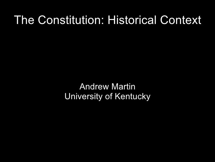 The Constitution: Historical Context Andrew Martin University of Kentucky