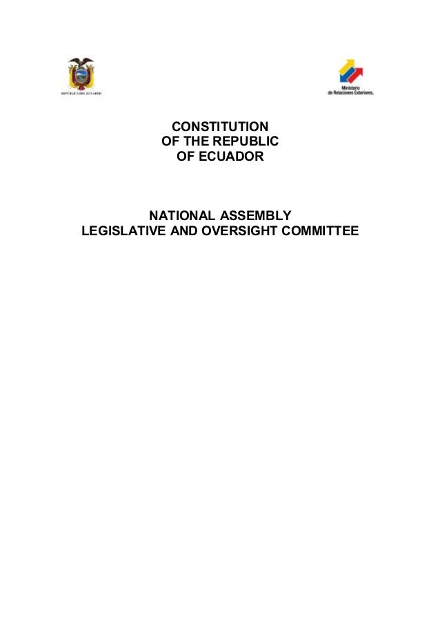 CONSTITUTION          OF THE REPUBLIC            OF ECUADOR         NATIONAL ASSEMBLYLEGISLATIVE AND OVERSIGHT COMMITTEE