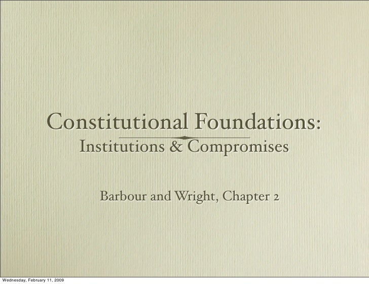 Constitutional Foundations:                                Institutions & Compromises                                   Ba...