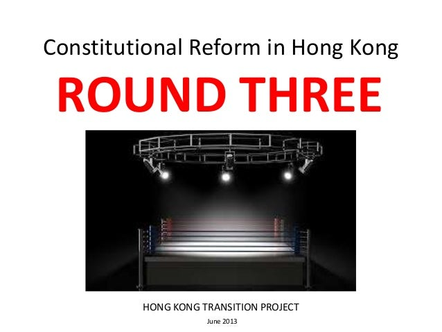Constitutional Reform in Hong KongROUND THREEHONG KONG TRANSITION PROJECTJune 2013