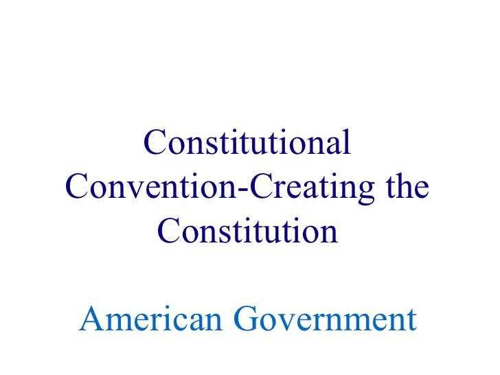 Constitutional Convention-Creating the Constitution American Government