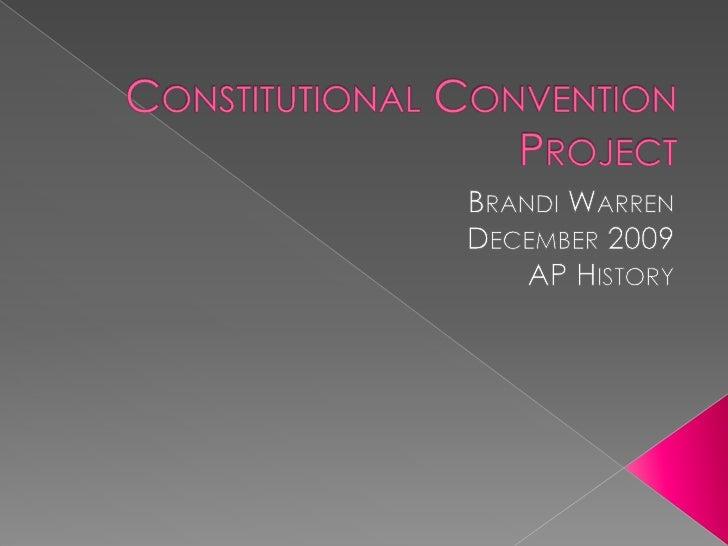 Constitutional Convention Project<br />Brandi Warren<br />December 2009<br />AP History<br />