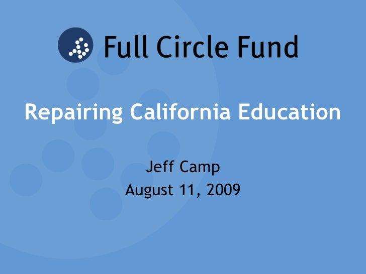 Repairing California Education Jeff Camp August 11, 2009