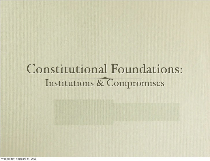 Constitutional Foundations: Instutionas and Compromises 2009