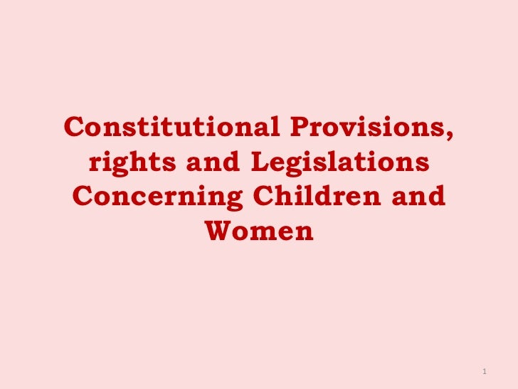Constitutional Provisions, rights and LegislationsConcerning Children and         Women                             1