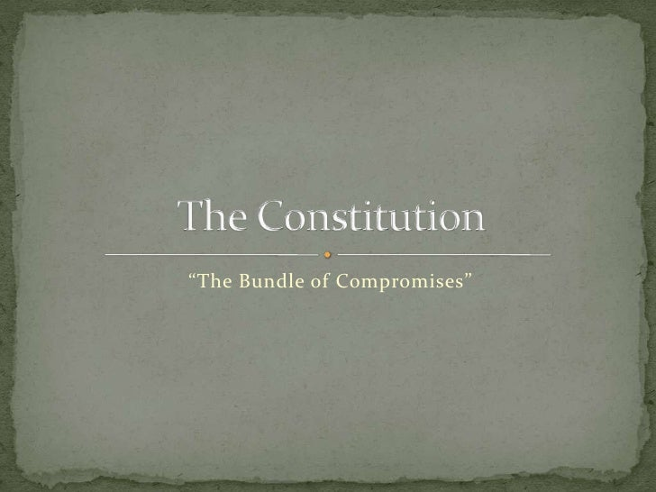 """The Bundle of Compromises""<br />The Constitution<br />"