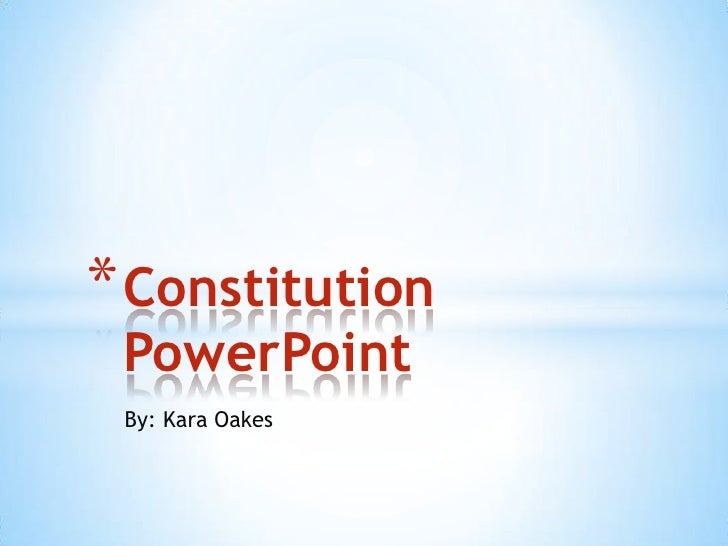 By: Kara Oakes<br />Constitution PowerPoint<br />