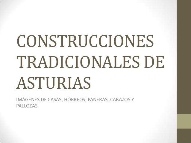 CONSTRUCCIONES TRADICIONALES DE ASTURIAS IMÁGENES DE CASAS, HÓRREOS, PANERAS, CABAZOS Y PALLOZAS.
