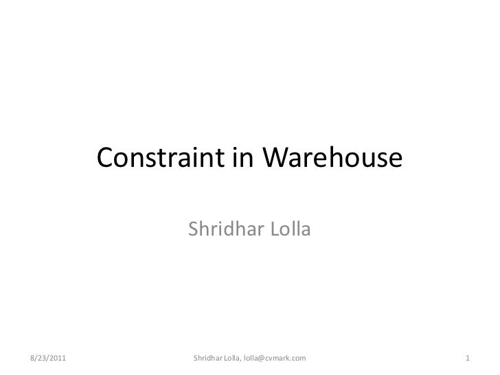 Constraint in Warehouse<br />Shridhar Lolla<br />8/23/2011<br />1<br />Shridhar Lolla, lolla@cvmark.com<br />