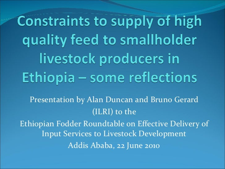 Presentation by Alan Duncan and Bruno Gerard (ILRI) to the Ethiopian Fodder Roundtable on Effective Delivery of Input Serv...