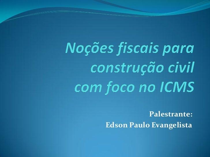 Noções Fiscais para Construção Civil com foco no ICMS