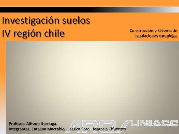 Investigación suelos <br />IV región chile<br />Construcción y Sistema de instalaciones complejas<br />Profesor: Alfredo I...