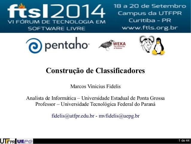 1 de 44  Construção de Classificadores  Marcos Vinicius Fidelis  Analista de Informática – Universidade Estadual de Ponta ...