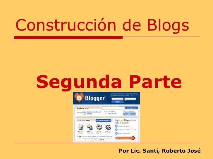 Construcción de Blogs Segunda Parte Por Lic. Santi, Roberto José