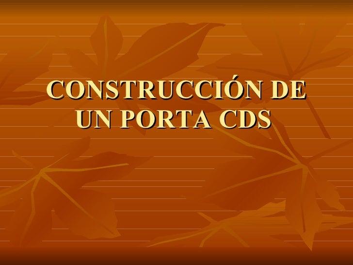 CONSTRUCCIÓN DE UN PORTA CDS