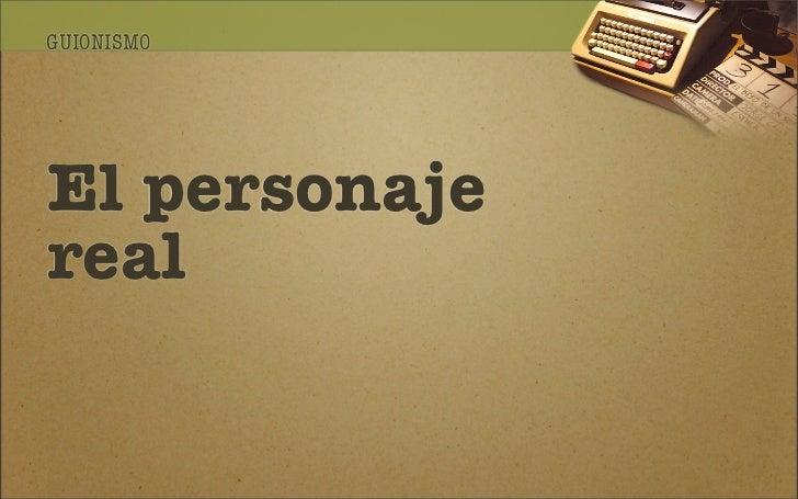 GUIONISMO     El personaje real