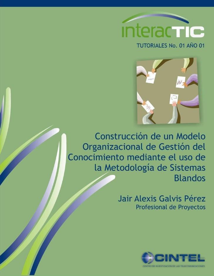 CONSTRUCCIÓN DE UN MODELO ORGANIZACIONAL DE GESTIÓN DELCONOCIMIENTO, MEDIANTE EL USO DE  LA METODOLOGÍA DE SISTEMAS       ...