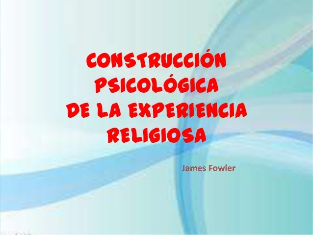 CONSTRUCCIÓN PSICOLÓGICA DE LA EXPERIENCIA RELIGIOSA
