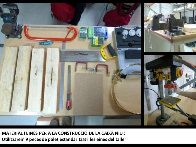 MATERIAL I EINES PER A LA CONSTRUCCIÓ DE LA CAIXA NIU : Utilitzarem 9 peces de palet estandaritzat i les eines del taller