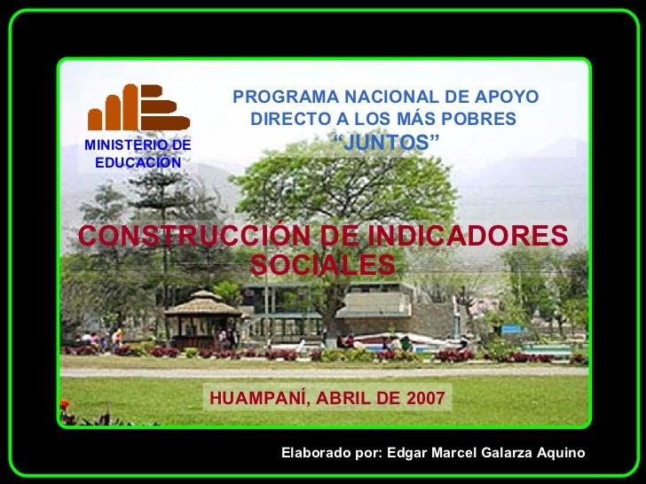 CONSTRUCCIÓN DE INDICADORES SOCIALES HUAMPANÍ, ABRIL DE 2007