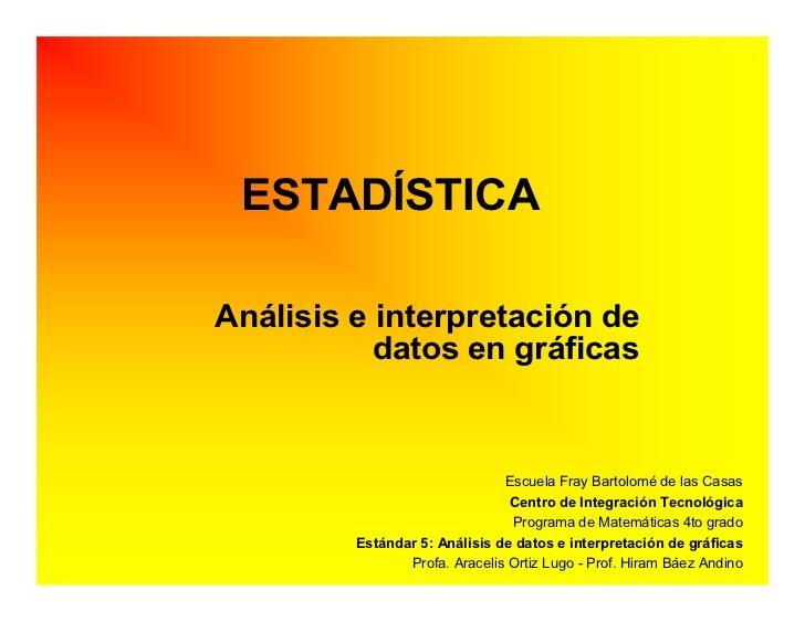 ESTADÍSTICA  Análisis e interpretación de            datos en gráficas                                  Escuela Fray Barto...
