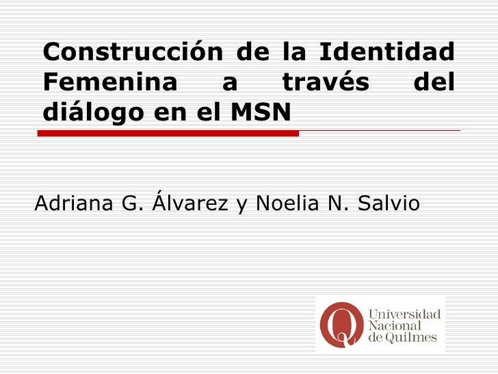 Construcción de la Identidad Femenina a través del diálogo en el MSN Adriana G. Álvarez y Noelia N. Salvio