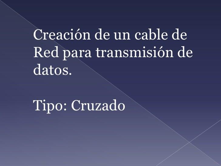 Creación de un cable de Red para transmisión de datos.<br />Tipo: Cruzado<br />