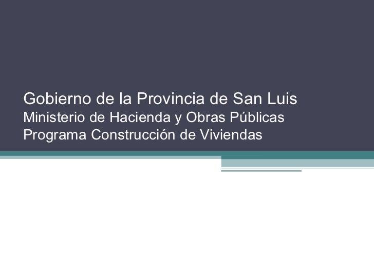 Gobierno de la Provincia de San LuisMinisterio de Hacienda y Obras PúblicasPrograma Construcción de Viviendas