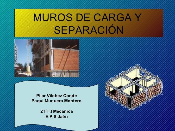 MUROS DE CARGA Y  SEPARACIÓN Pilar Vílchez Conde Paqui Munuera Montero 2ºI.T.I Mecánica E.P.S Jaén