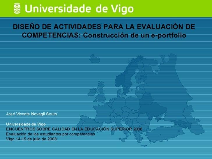 DISEÑO DE ACTIVIDADES PARA LA EVALUACIÓN DE COMPETENCIAS: Construcción de un e-portfolio José Vicente Novegil Souto Univer...