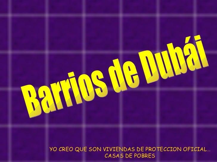 YO CREO QUE SON VIVIENDAS DE PROTECCION OFICIAL… CASAS DE POBRES  Barrios de Dubái
