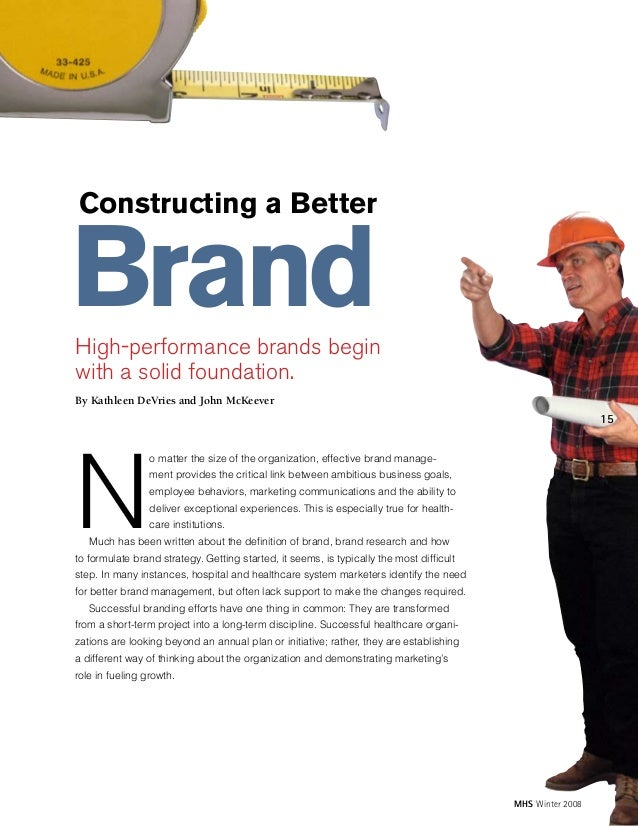 Constructing a Better  Brand  High-performance brands begin with a solid foundation. By Kathleen DeVries and John McKeever...