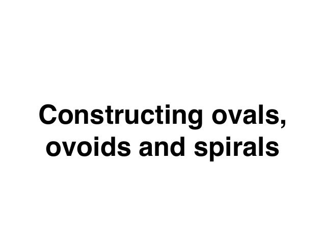 Constructing ovals,ovoids and spirals
