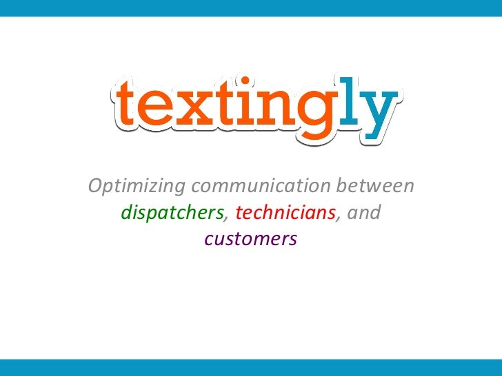 Optimizing communication between  dispatchers ,  technicians , and  customers