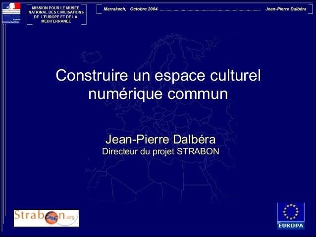 Construire un espace culturel numérique commun Jean-Pierre Dalbéra  Directeur du projet STRABON