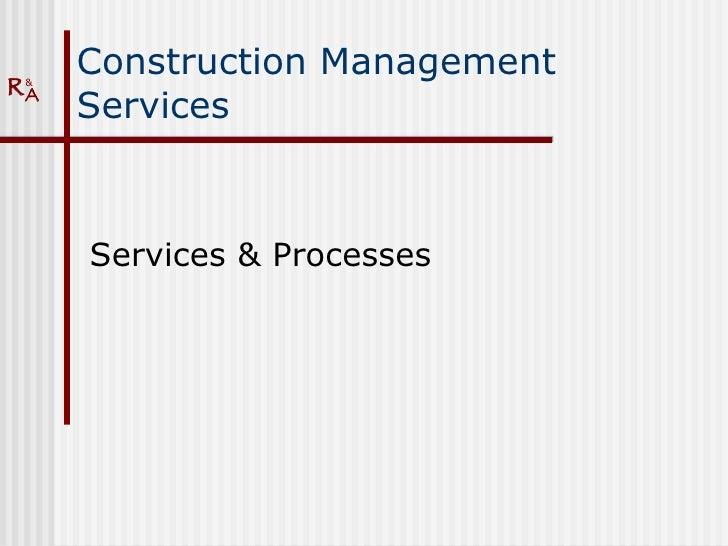 Construction Management Services <ul><li>Services & Processes </li></ul>