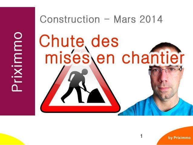 1 Chiffres Construction : fin mars 2014 by Priximmo