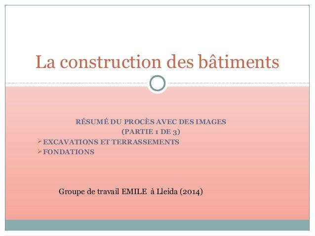 RÉSUMÉ DU PROCÈS AVEC DES IMAGES (PARTIE 1 DE 3) EXCAVATIONS ET TERRASSEMENTS FONDATIONS La construction des bâtiments G...