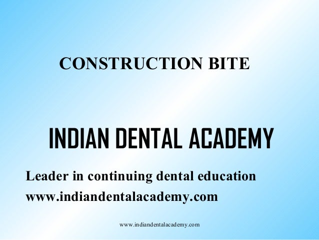 Construction bite /certified fixed orthodontic courses by Indian dental academy