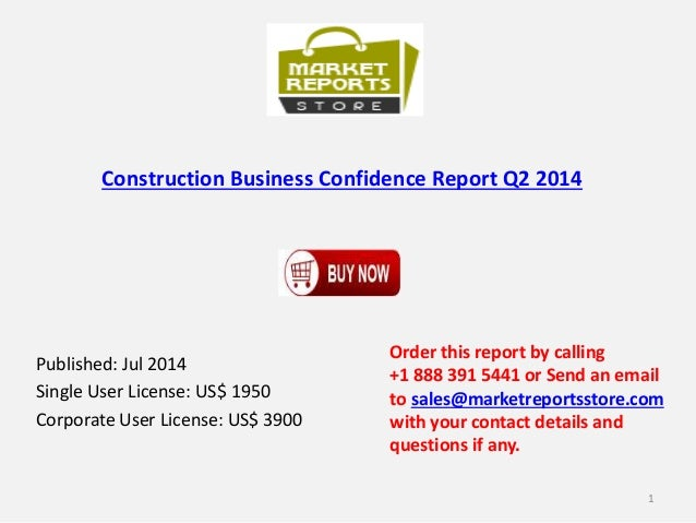 Construction Business Confidence Report Q2 2014 Published: Jul 2014 Single User License: US$ 1950 Corporate User License: ...