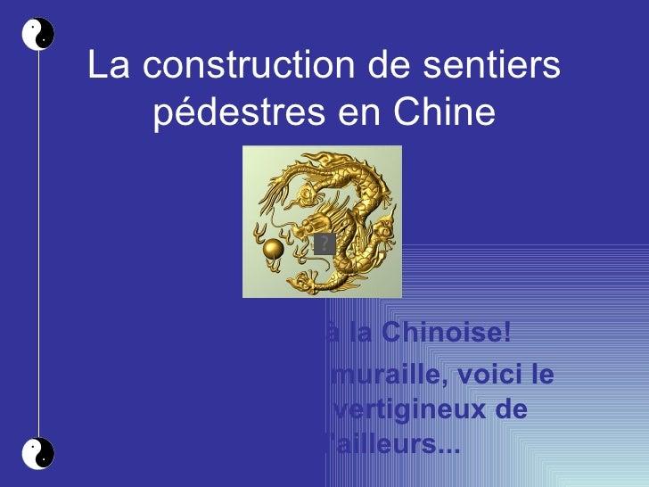 La construction de sentiers pédestres en Chine La démesure à la Chinoise!   Après la grande muraille, voici le sentier le ...